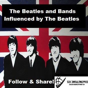 The Beatles and Bands Influenced By The Beatles Playlist Artist Promotion SEO Beatles Influenced Artists Playlist and SEO Promotional Services. John Paul George Ringo